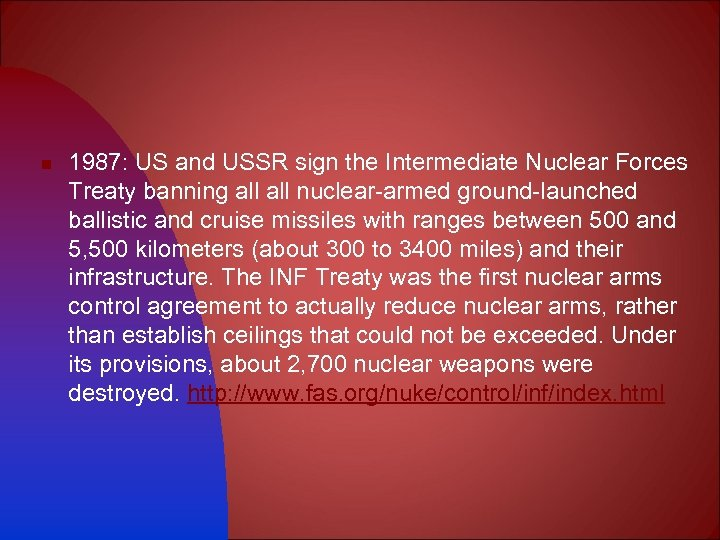 n 1987: US and USSR sign the Intermediate Nuclear Forces Treaty banning all nuclear-armed
