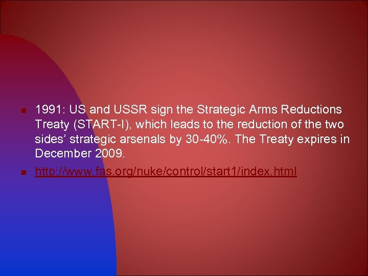 n n 1991: US and USSR sign the Strategic Arms Reductions Treaty (START-I), which