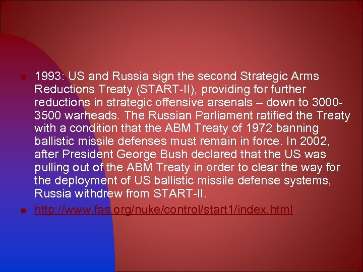 n n 1993: US and Russia sign the second Strategic Arms Reductions Treaty (START-II),