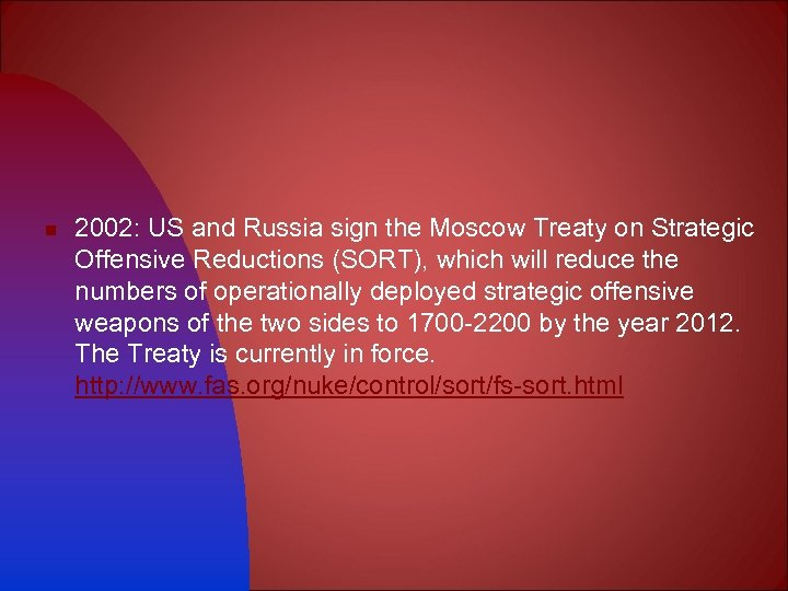 n 2002: US and Russia sign the Moscow Treaty on Strategic Offensive Reductions (SORT),