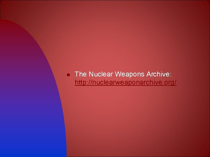 n The Nuclear Weapons Archive: http: //nuclearweaponarchive. org/