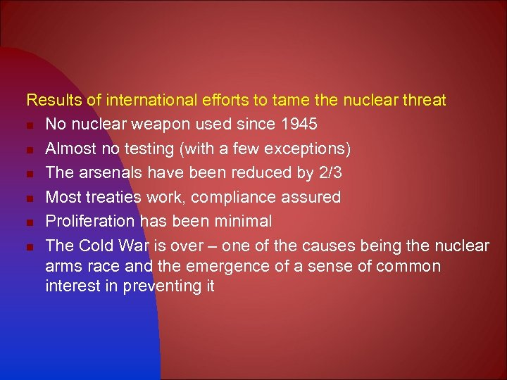 Results of international efforts to tame the nuclear threat n No nuclear weapon used