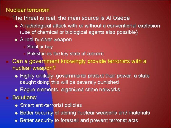 Nuclear terrorism n The threat is real, the main source is Al Qaeda u