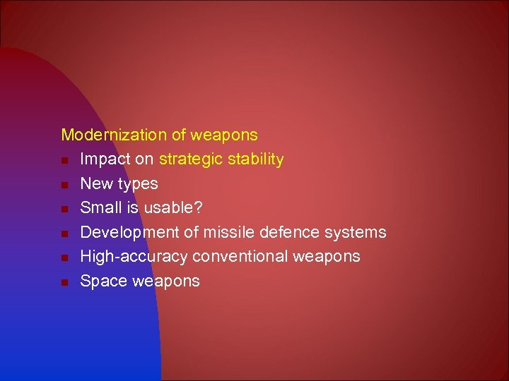Modernization of weapons n Impact on strategic stability n New types n Small is