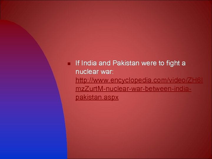 n If India and Pakistan were to fight a nuclear war: http: //www. encyclopedia.