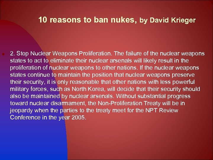 10 reasons to ban nukes, by David Krieger n 2. Stop Nuclear Weapons Proliferation.