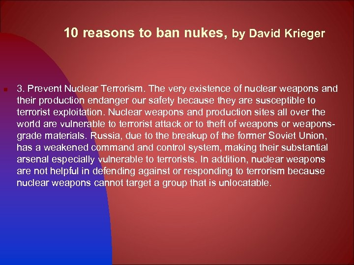 10 reasons to ban nukes, by David Krieger n 3. Prevent Nuclear Terrorism. The