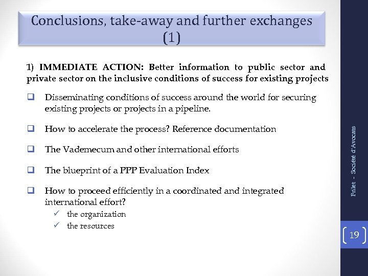 Conclusions, take-away and further exchanges (1) 1) IMMEDIATE ACTION: Better information to public sector