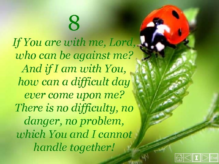 8 If You are with me, Lord, who can be against me? And if