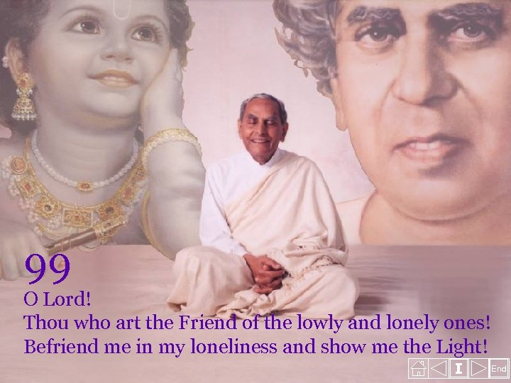 99 O Lord! Thou who art the Friend of the lowly and lonely ones!