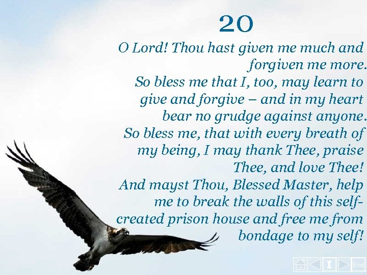 20 O Lord! Thou hast given me much and forgiven me more. So bless