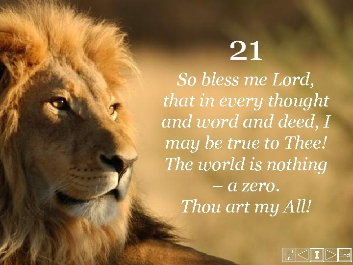 21 So bless me Lord, that in every thought and word and deed, I