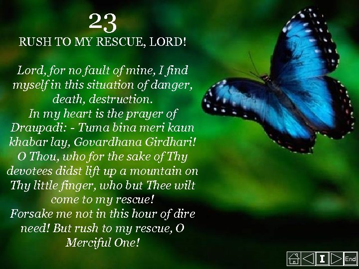 23 RUSH TO MY RESCUE, LORD! Lord, for no fault of mine, I find