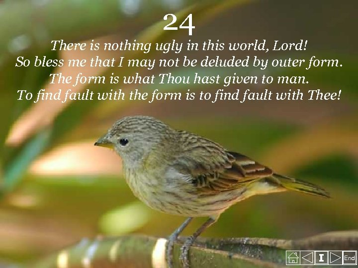 24 There is nothing ugly in this world, Lord! So bless me that I
