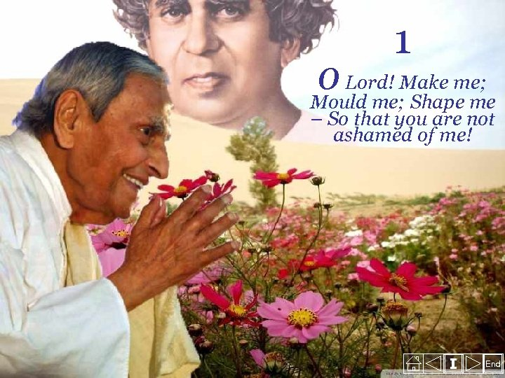 1 o Lord! Make me; Mould me; Shape me – So that you are