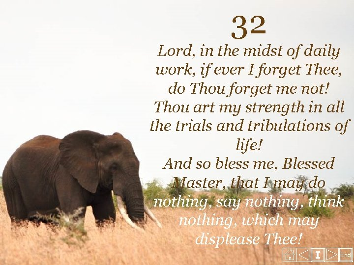 32 Lord, in the midst of daily work, if ever I forget Thee, do