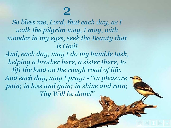 2 So bless me, Lord, that each day, as I walk the pilgrim way,