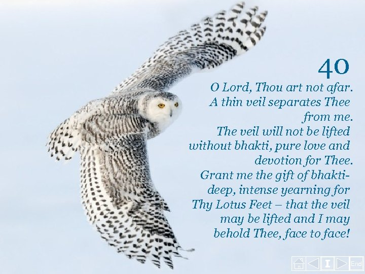 40 O Lord, Thou art not afar. A thin veil separates Thee from me.