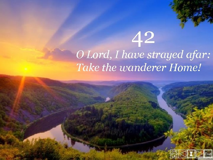 42 O Lord, I have strayed afar: Take the wanderer Home! I End