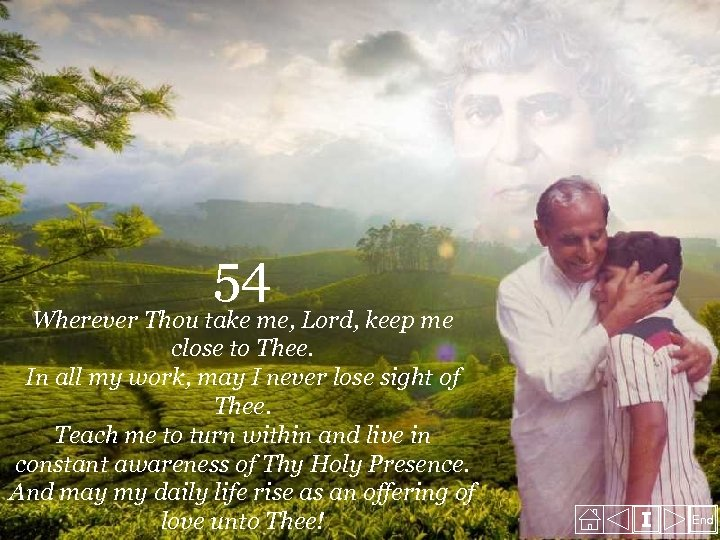 54 Wherever Thou take me, Lord, keep me close to Thee. In all my