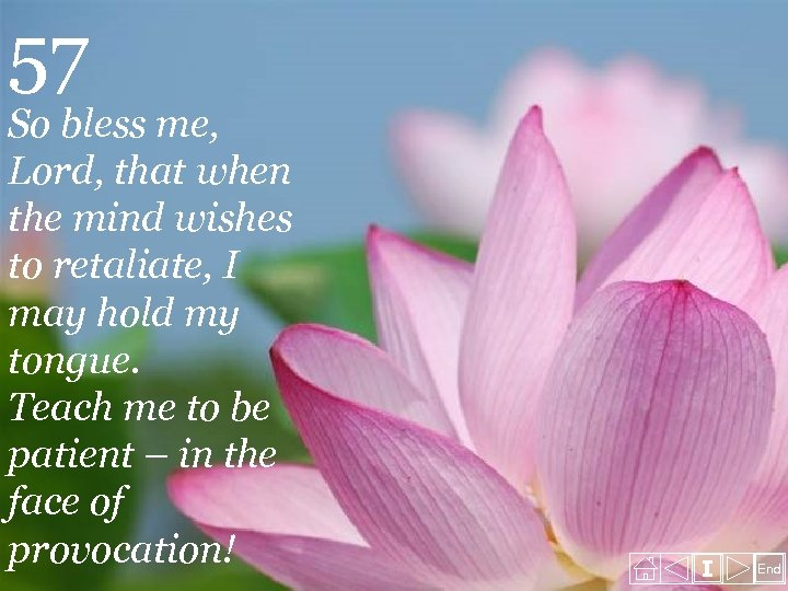 57 So bless me, Lord, that when the mind wishes to retaliate, I may