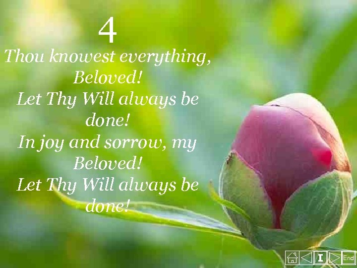 4 Thou knowest everything, Beloved! Let Thy Will always be done! In joy and