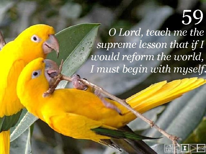 59 O Lord, teach me the supreme lesson that if I would reform the
