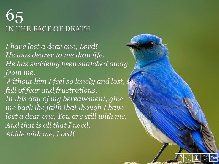 65 IN THE FACE OF DEATH I have lost a dear one, Lord! He