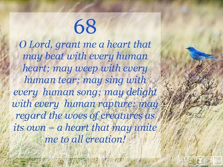 68 O Lord, grant me a heart that may beat with every human heart;