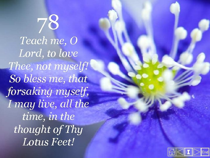 78 Teach me, O Lord, to love Thee, not myself! So bless me, that