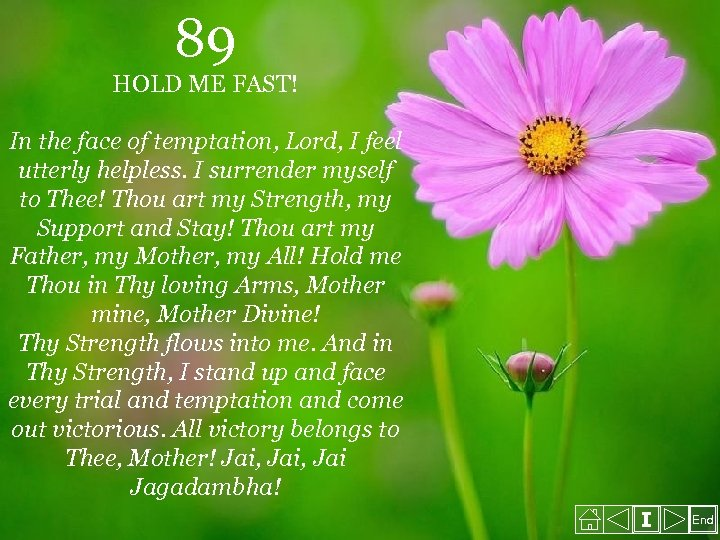 89 HOLD ME FAST! In the face of temptation, Lord, I feel utterly helpless.
