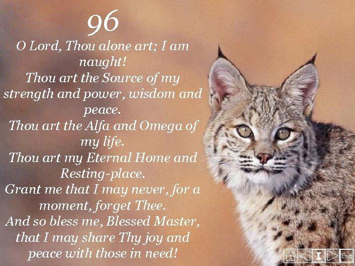 96 O Lord, Thou alone art; I am naught! Thou art the Source of