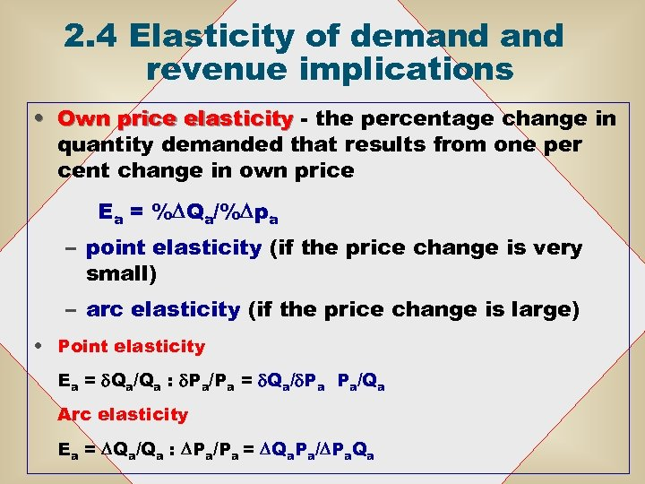 2. 4 Elasticity of demand revenue implications • Own price elasticity - the percentage
