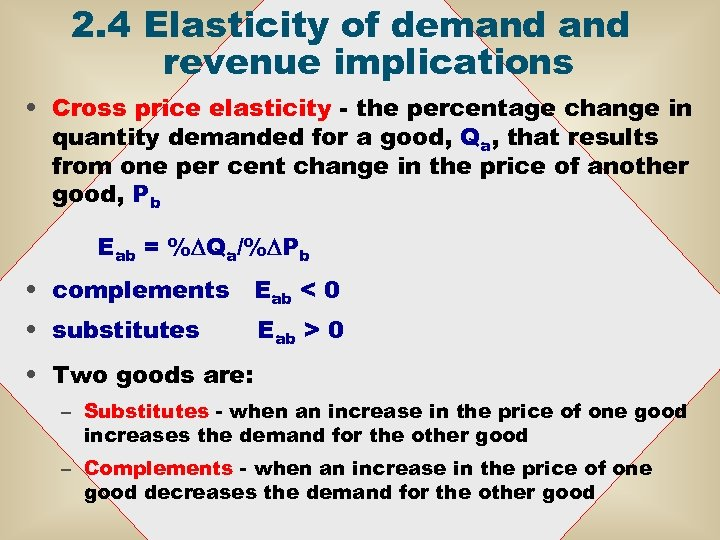2. 4 Elasticity of demand revenue implications • Cross price elasticity - the percentage