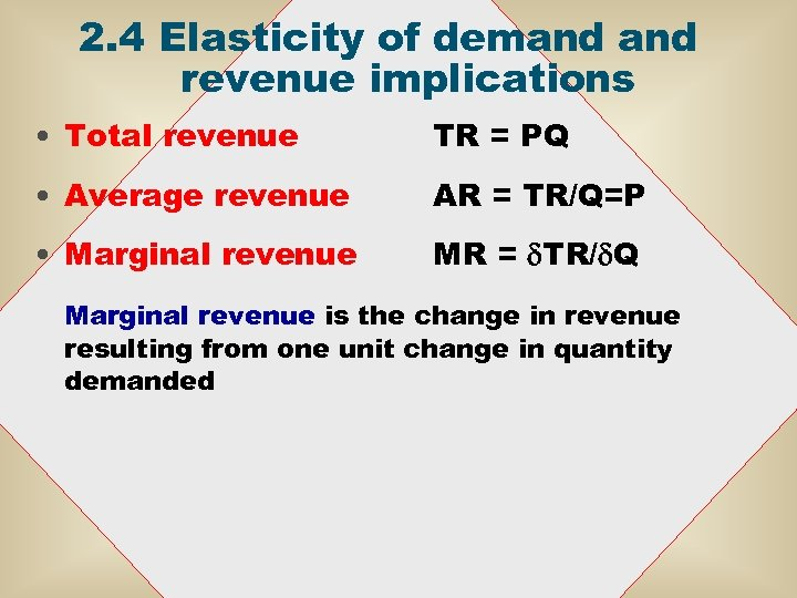 2. 4 Elasticity of demand revenue implications • Total revenue TR = PQ •