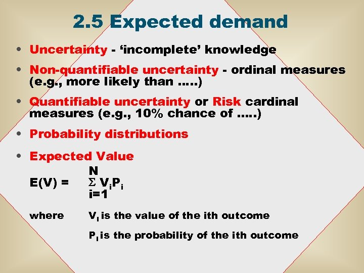 2. 5 Expected demand • Uncertainty - 'incomplete' knowledge • Non-quantifiable uncertainty - ordinal