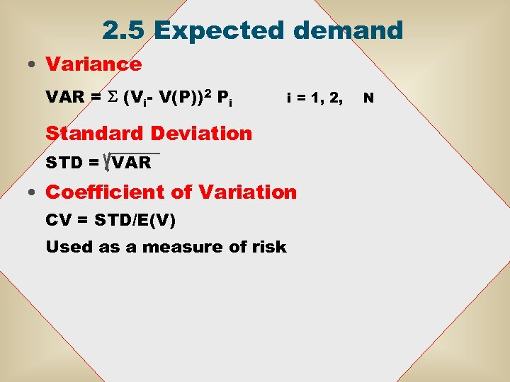 2. 5 Expected demand • Variance VAR = S (Vi- V(P))2 Pi i =