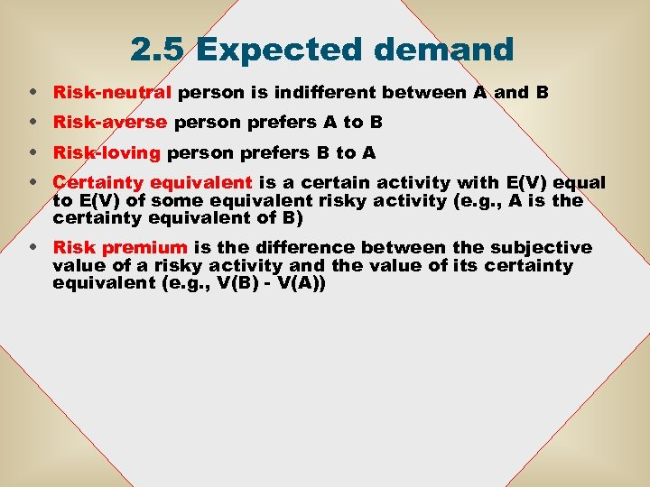 2. 5 Expected demand • Risk-neutral person is indifferent between A and B •