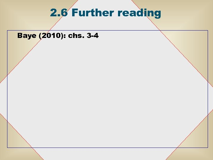 2. 6 Further reading Baye (2010): chs. 3 -4