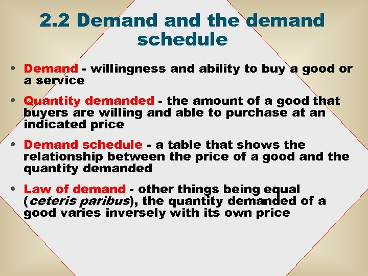2. 2 Demand the demand schedule • Demand - willingness and ability to buy
