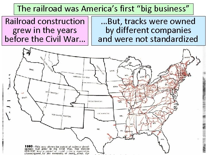 "The railroad was America's first ""big business"" Railroad construction …But, tracks were owned grew"