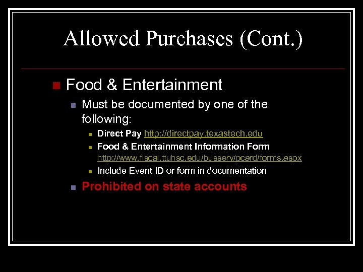 Allowed Purchases (Cont. ) n Food & Entertainment n Must be documented by one