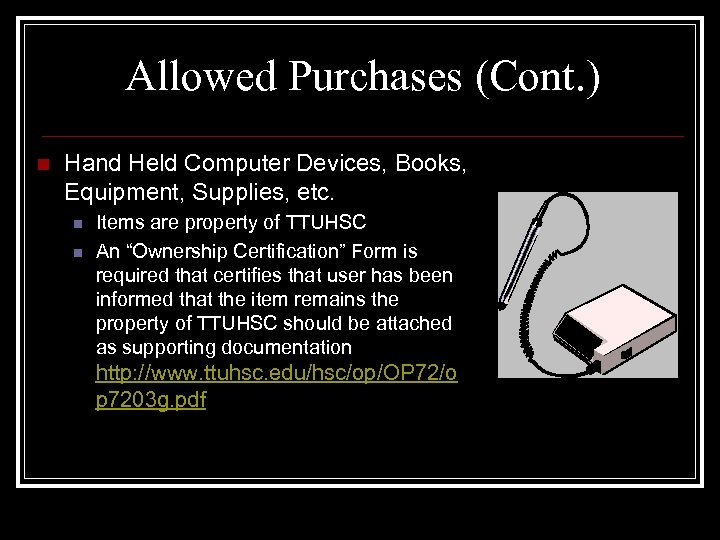 Allowed Purchases (Cont. ) n Hand Held Computer Devices, Books, Equipment, Supplies, etc. n