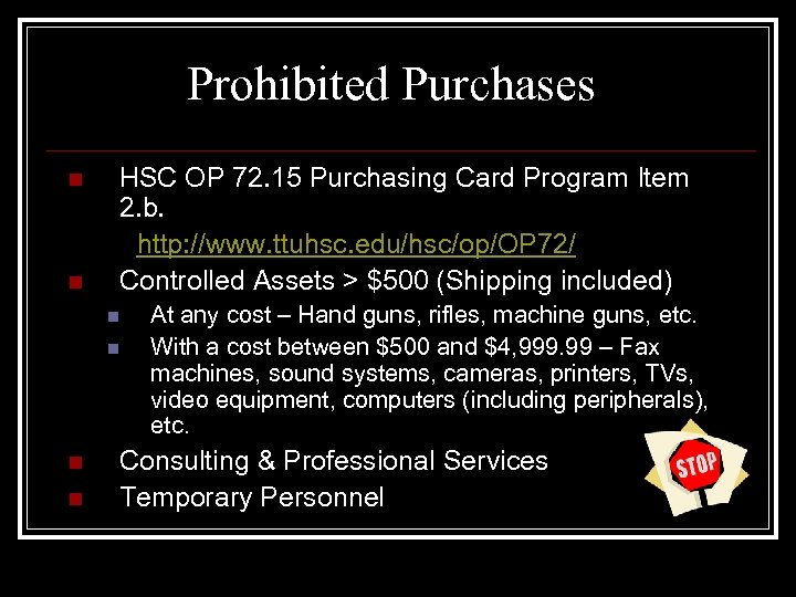 Prohibited Purchases n n HSC OP 72. 15 Purchasing Card Program Item 2. b.