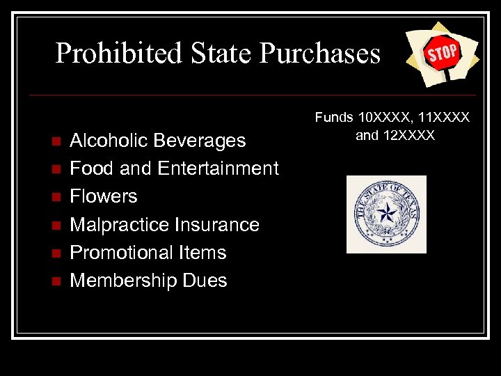 Prohibited State Purchases n n n Alcoholic Beverages Food and Entertainment Flowers Malpractice Insurance