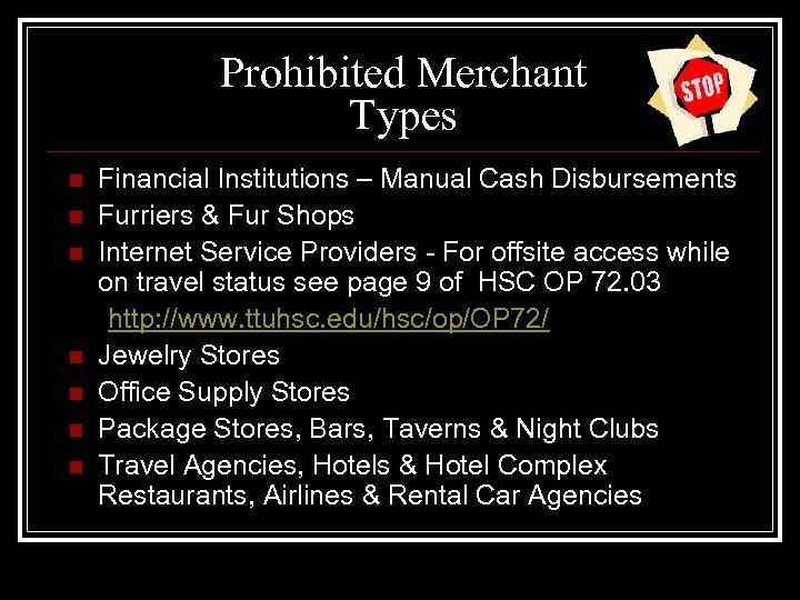 Prohibited Merchant Types n n n n Financial Institutions – Manual Cash Disbursements Furriers