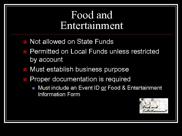 Food and Entertainment n n Not allowed on State Funds Permitted on Local Funds