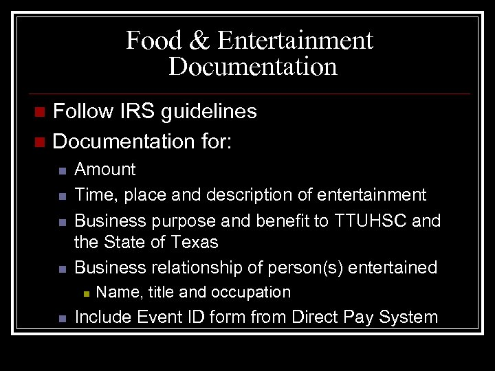 Food & Entertainment Documentation Follow IRS guidelines n Documentation for: n n n Amount