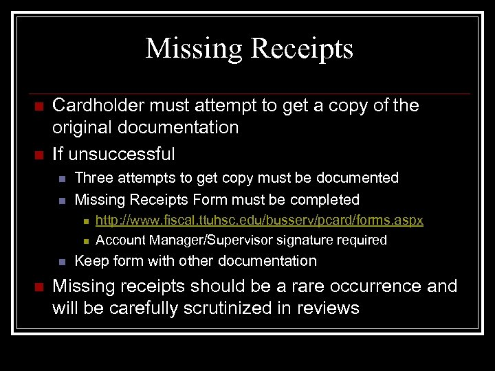 Missing Receipts n n Cardholder must attempt to get a copy of the original