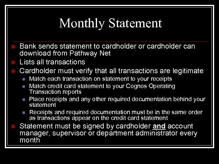 Monthly Statement n n n Bank sends statement to cardholder or cardholder can download